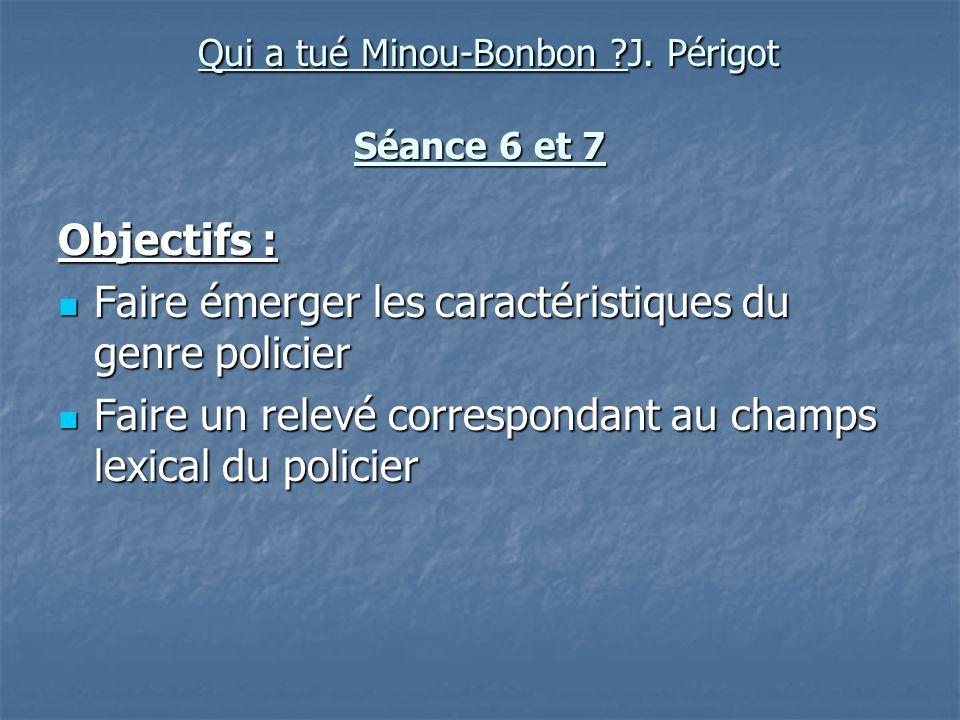 Qui a tué Minou-Bonbon ?J. Périgot Séance 6 et 7 Qui a tué Minou-Bonbon ?J. Périgot Séance 6 et 7 Objectifs : Faire émerger les caractéristiques du ge