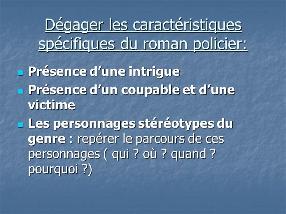 Dégager les caractéristiques spécifiques du roman policier: Présence dune intrigue Présence dune intrigue Présence dun coupable et dune victime Présen