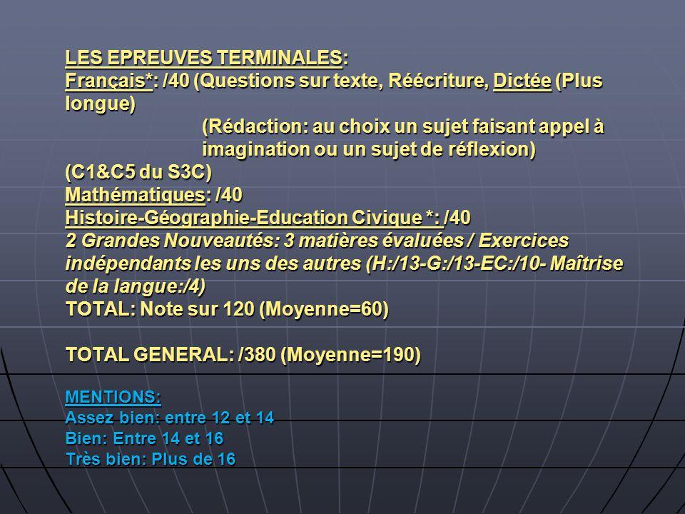 LES EPREUVES TERMINALES: Français*: /40 (Questions sur texte, Réécriture, Dictée (Plus longue) (Rédaction: au choix un sujet faisant appel à imaginati