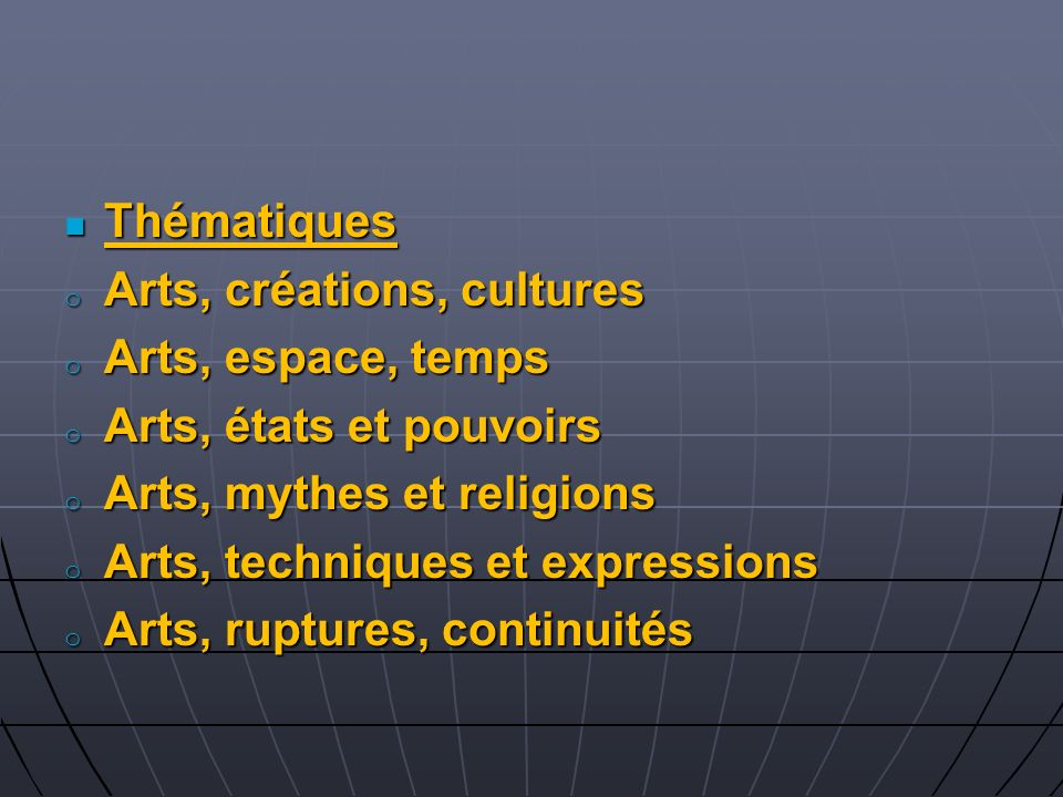 Thématiques Thématiques o Arts, créations, cultures o Arts, espace, temps o Arts, états et pouvoirs o Arts, mythes et religions o Arts, techniques et