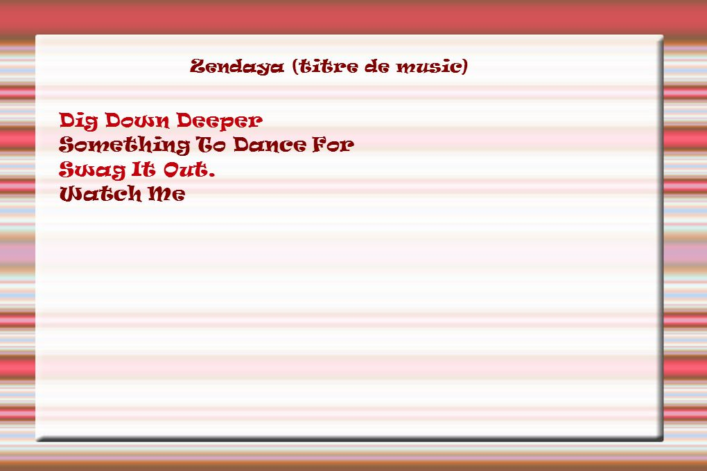 Zendaya (titre de music) Dig Down Deeper Something To Dance For Swag It Out. Watch Me