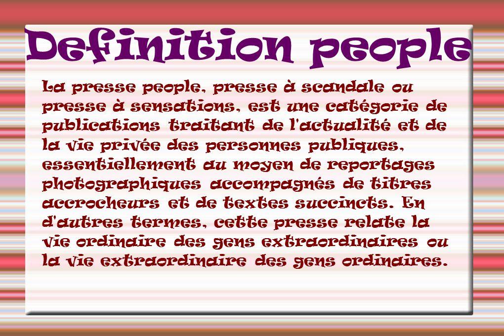 Definition people La presse people, presse à scandale ou presse à sensations, est une catégorie de publications traitant de l'actualité et de la vie p