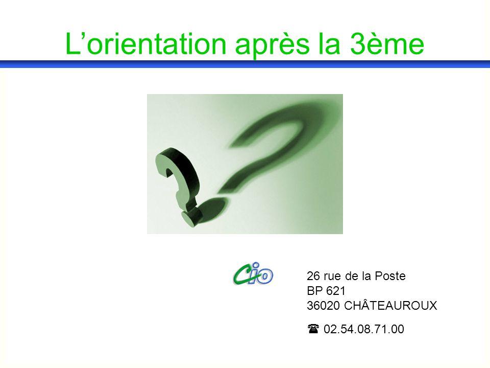 Lorientation après la 3ème 26 rue de la Poste BP 621 36020 CHÂTEAUROUX 02.54.08.71.00