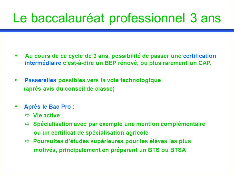 Au cours de ce cycle de 3 ans, possibilité de passer une certification intermédiaire cest-à-dire un BEP rénové, ou plus rarement un CAP. Passerelles p