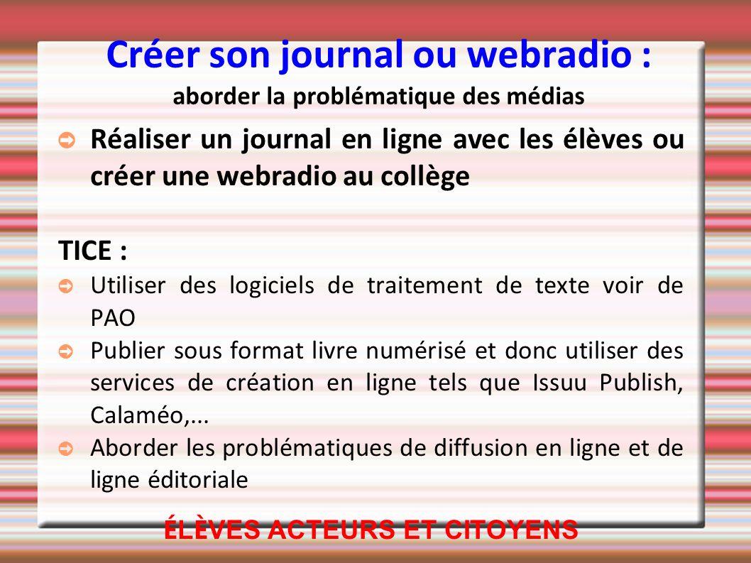 Créer son journal ou webradio : aborder la problématique des médias Réaliser un journal en ligne avec les élèves ou créer une webradio au collège TICE