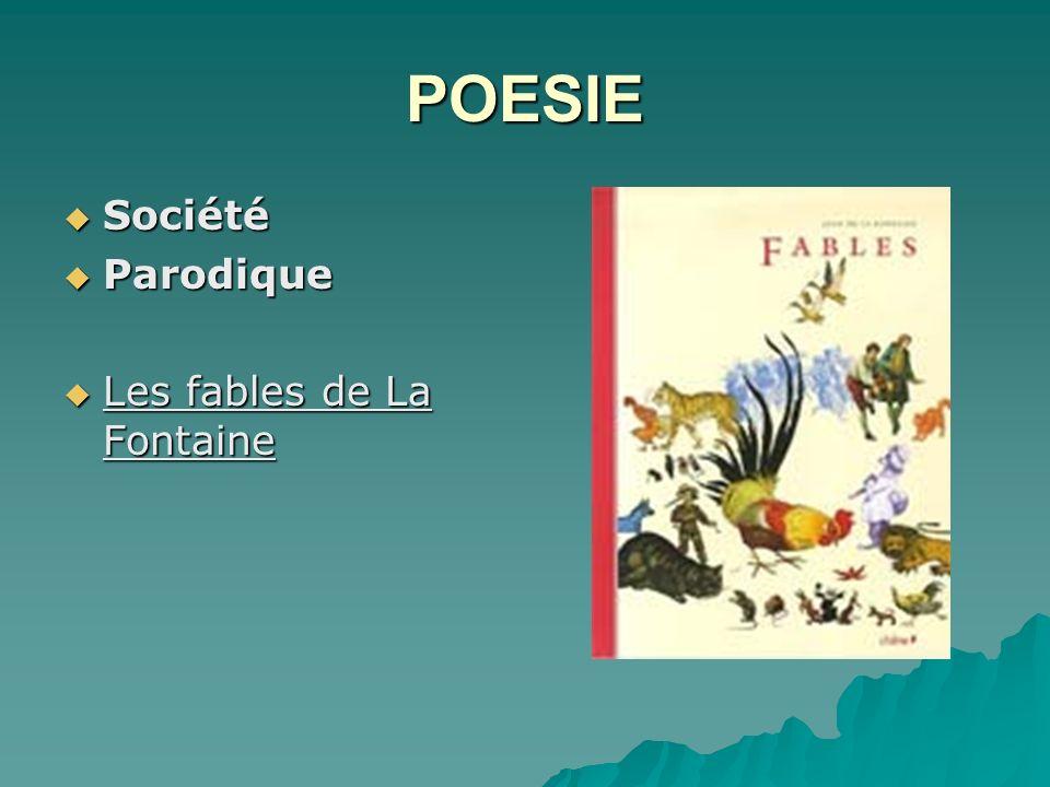 POESIE Société Société Parodique Parodique Les fables de La Fontaine Les fables de La Fontaine