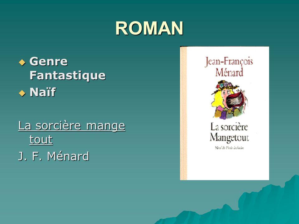 ROMAN Genre Fantastique Genre Fantastique Naïf Naïf La sorcière mange tout J. F. Ménard