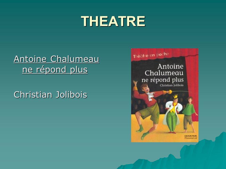 THEATRE Antoine Chalumeau ne répond plus Christian Jolibois
