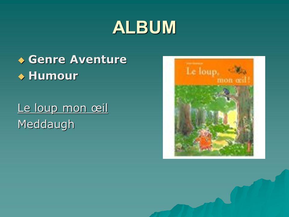 ALBUM Genre Aventure Genre Aventure Humour Humour Le loup mon œil Meddaugh
