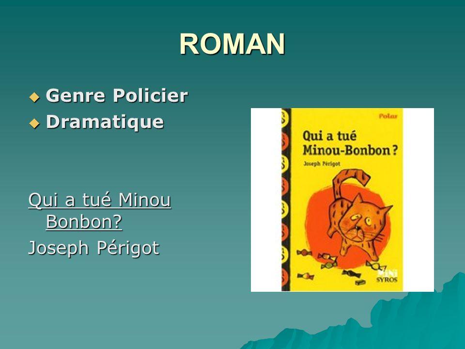 ROMAN Genre Policier Genre Policier Dramatique Dramatique Qui a tué Minou Bonbon? Joseph Périgot