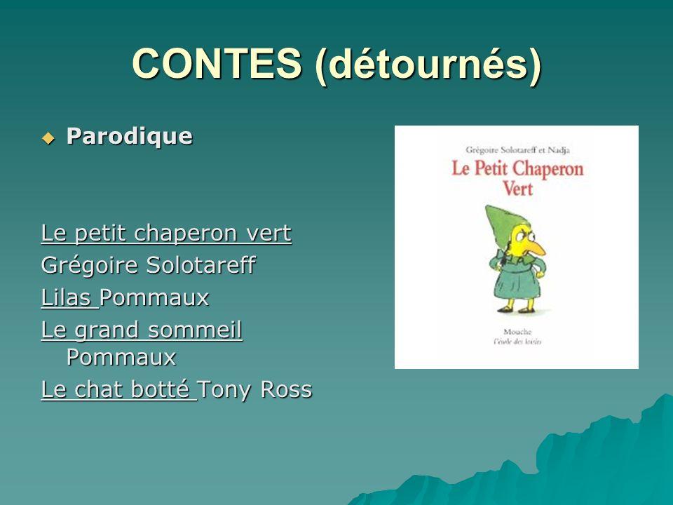 CONTES (détournés) Parodique Parodique Le petit chaperon vert Grégoire Solotareff Lilas Pommaux Le grand sommeil Pommaux Le chat botté Tony Ross