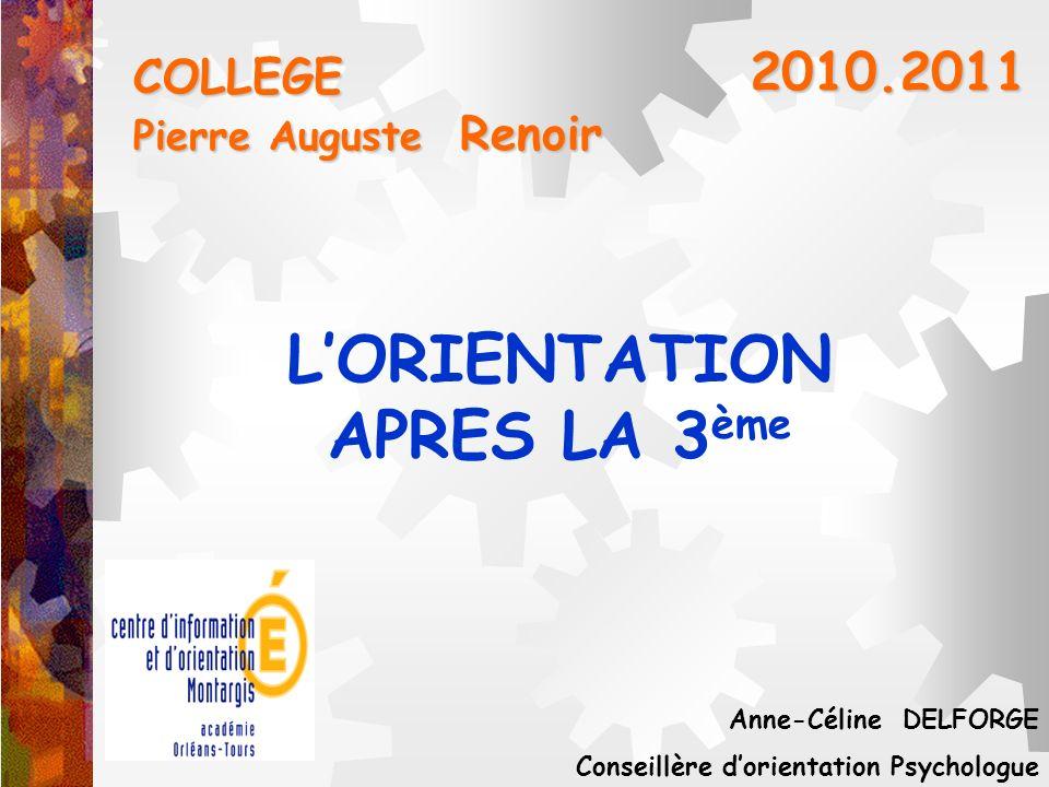 LORIENTATION APRES LA 3 ème COLLEGE Pierre Auguste Renoir 2010.2011 Anne-Céline DELFORGE Conseillère dorientation Psychologue