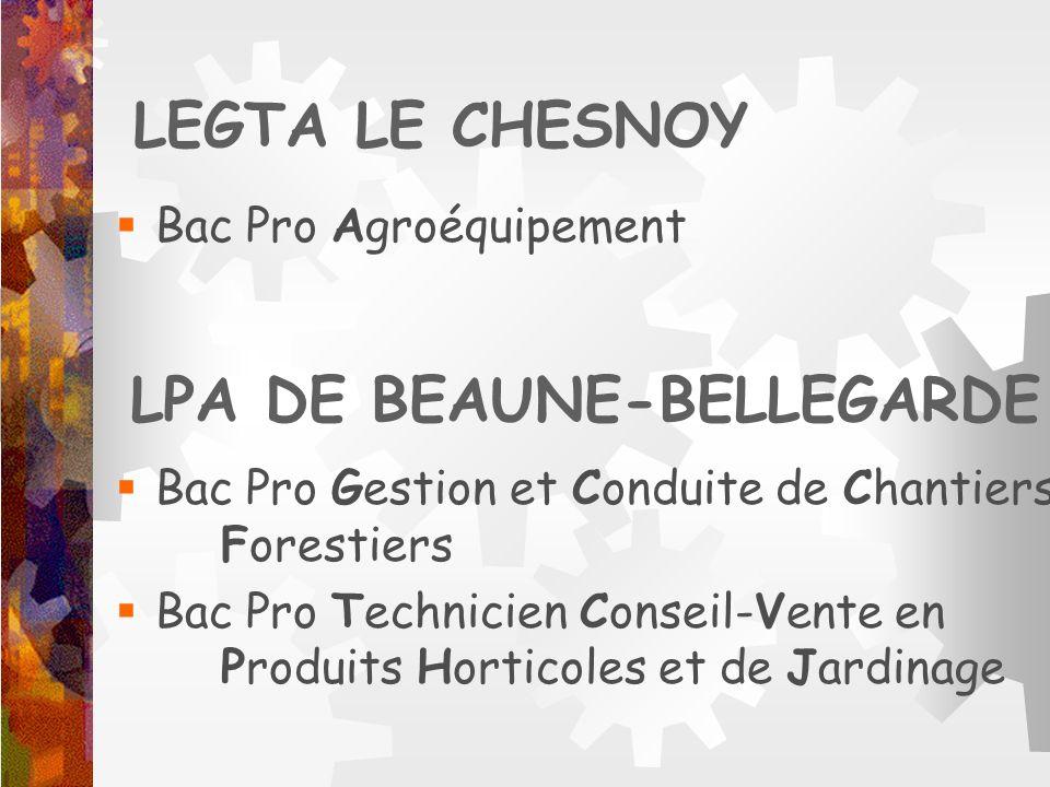 LEGTA LE CHESNOY Bac Pro Agroéquipement LPA DE BEAUNE-BELLEGARDE Bac Pro Gestion et Conduite de Chantiers Forestiers Bac Pro Technicien Conseil-Vente