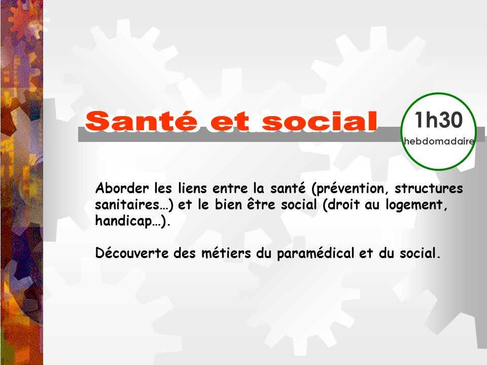 Aborder les liens entre la santé (prévention, structures sanitaires…) et le bien être social (droit au logement, handicap…). Découverte des métiers du