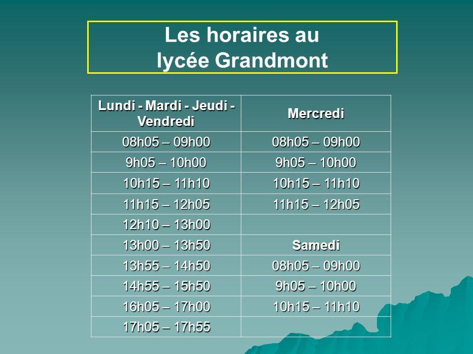 COP Les horaires au lycée Grandmont Lundi - Mardi - Jeudi - Vendredi Mercredi 08h05 – 09h00 9h05 – 10h00 10h15 – 11h10 11h15 – 12h05 12h10 – 13h00 13h