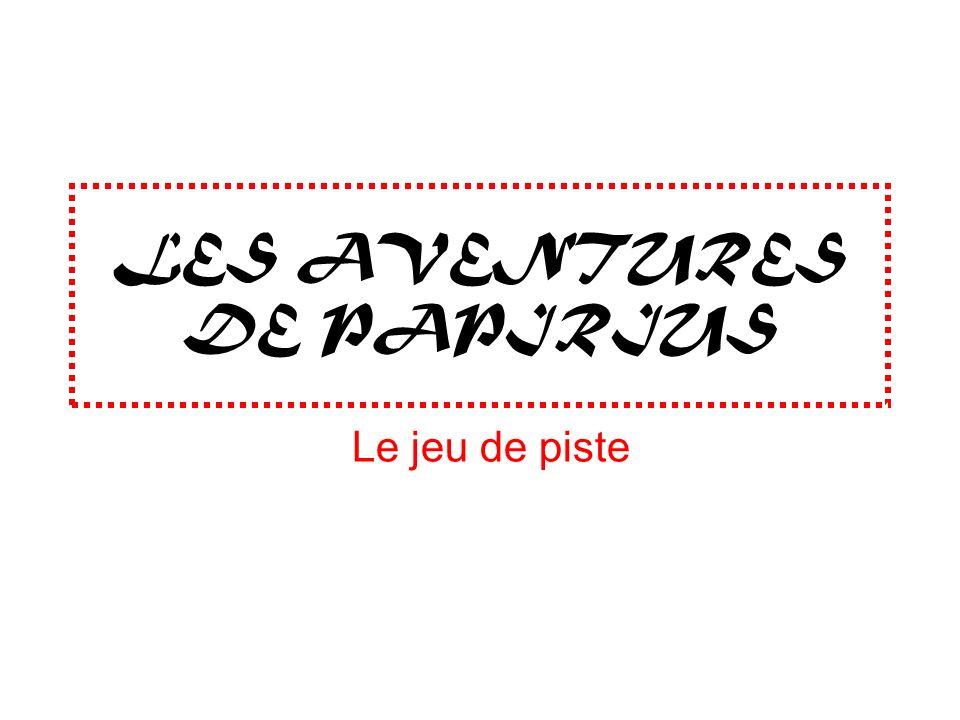LES AVENTURES DE PAPIRIUS Le jeu de piste
