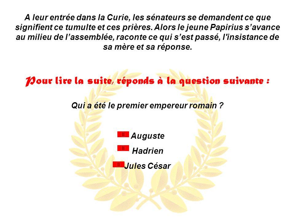A leur entrée dans la Curie, les sénateurs se demandent ce que signifient ce tumulte et ces prières.