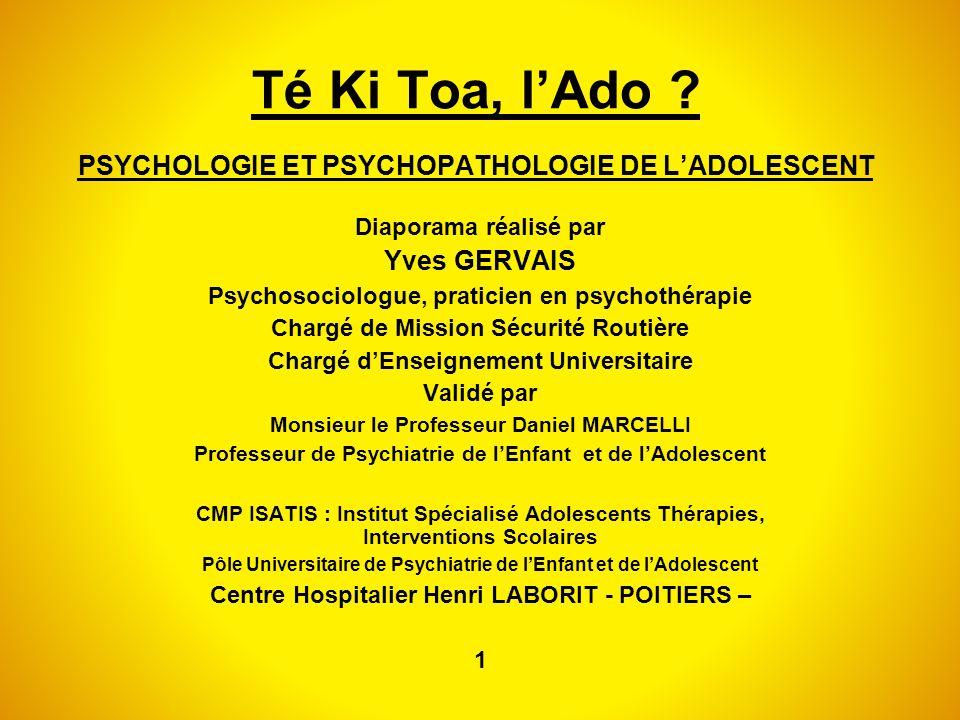 Té Ki Toa, lAdo ? PSYCHOLOGIE ET PSYCHOPATHOLOGIE DE LADOLESCENT Diaporama réalisé par Yves GERVAIS Psychosociologue, praticien en psychothérapie Char