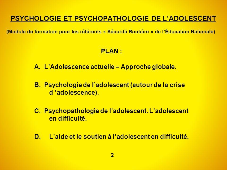 PSYCHOLOGIE ET PSYCHOPATHOLOGIE DE LADOLESCENT (Module de formation pour les référents « Sécurité Routière » de lÉducation Nationale) PLAN : A. LAdole