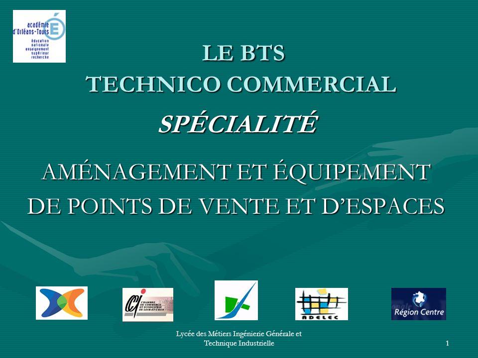 Lycée des Métiers Ingénierie Générale et Technique Industrielle1 LE BTS TECHNICO COMMERCIAL LE BTS TECHNICO COMMERCIAL SPÉCIALITÉ AMÉNAGEMENT ET ÉQUIP