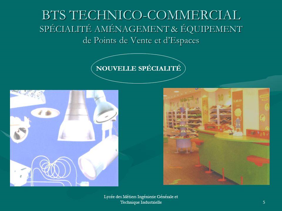 Lycée des Métiers Ingénierie Générale et Technique Industrielle5 BTS TECHNICO-COMMERCIAL SPÉCIALITÉ AMÉNAGEMENT & ÉQUIPEMENT de Points de Vente et dEs