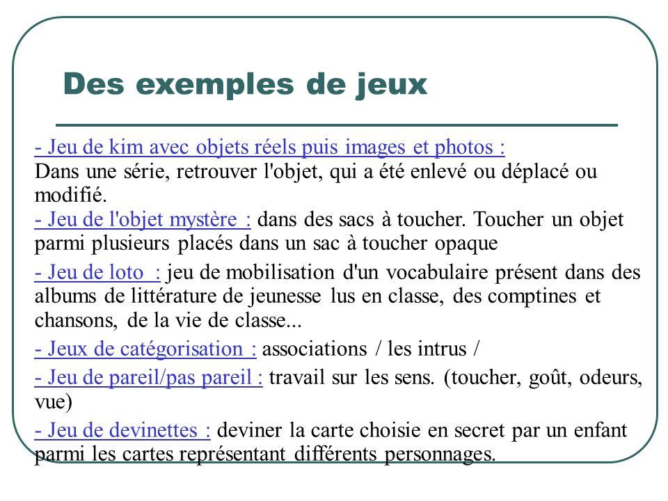 Des exemples de jeux - Jeu de kim avec objets réels puis images et photos : Dans une série, retrouver l objet, qui a été enlevé ou déplacé ou modifié.