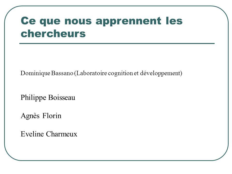 Ce que nous apprennent les chercheurs Dominique Bassano (Laboratoire cognition et développement) Philippe Boisseau Agnès Florin Eveline Charmeux