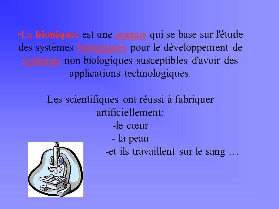 La bionique: est une science qui se base sur l étude des systèmes biologiques pour le développement de systèmes non biologiques susceptibles d avoir des applications technologiques.