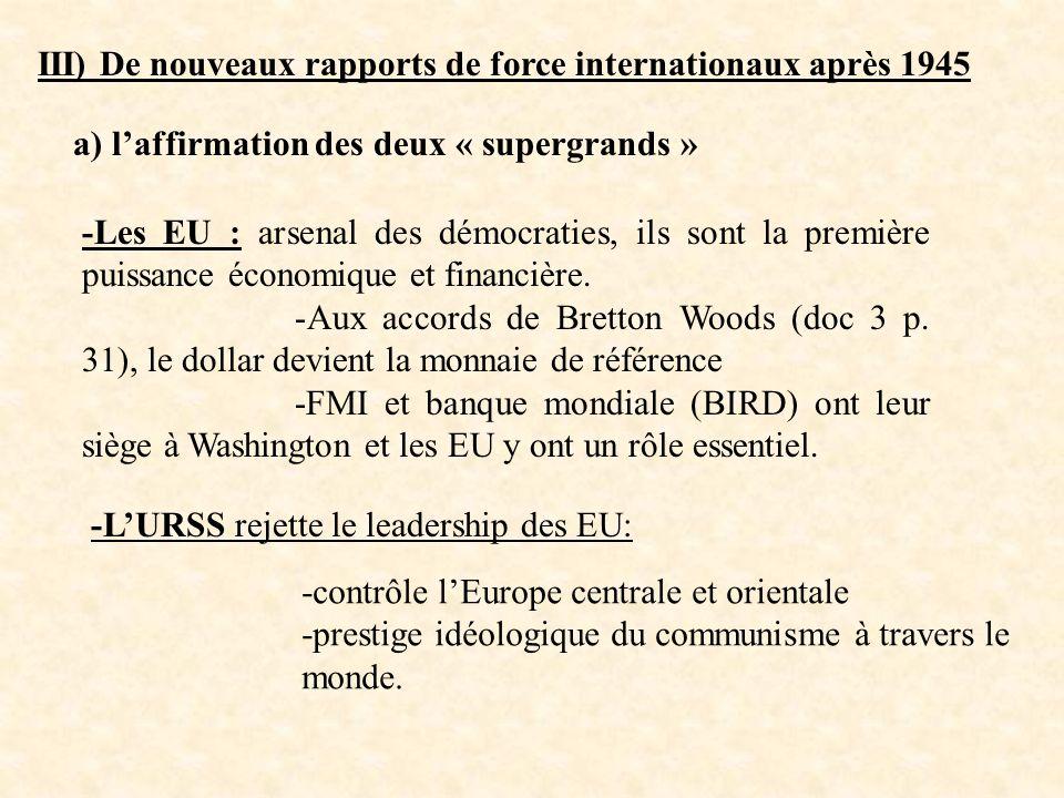 III) De nouveaux rapports de force internationaux après 1945 a) laffirmation des deux « supergrands » -Les EU : arsenal des démocraties, ils sont la p