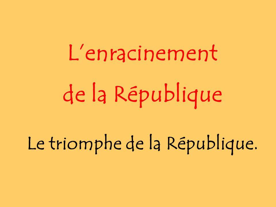 Le triomphe de la République. Lenracinement de la République