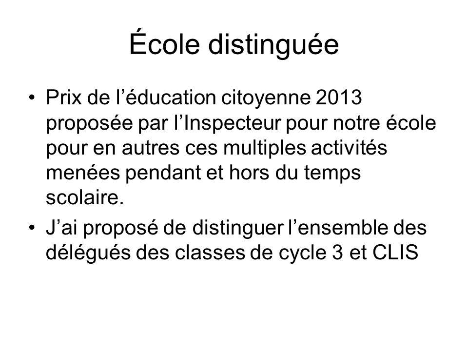 École distinguée Prix de léducation citoyenne 2013 proposée par lInspecteur pour notre école pour en autres ces multiples activités menées pendant et hors du temps scolaire.