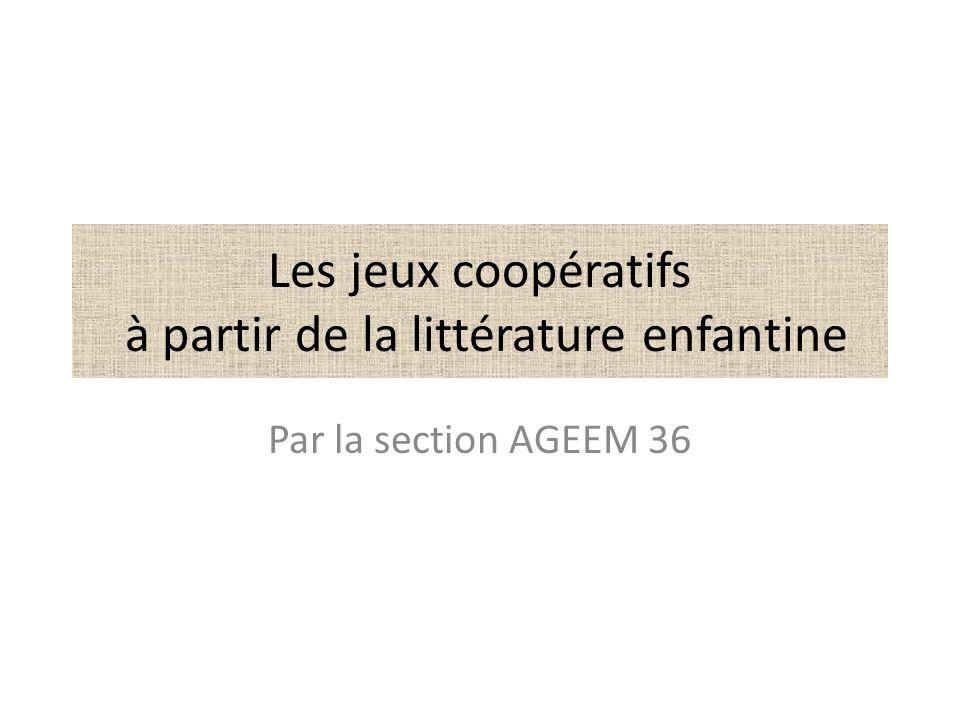 Les jeux coopératifs à partir de la littérature enfantine Par la section AGEEM 36
