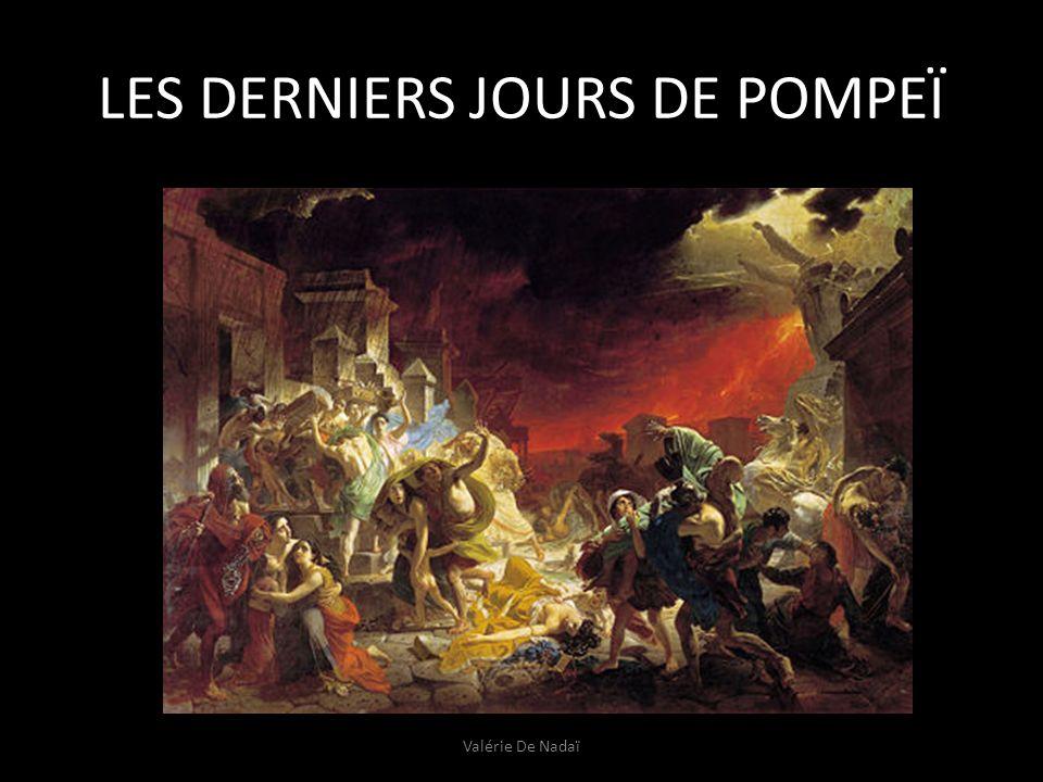 LES DERNIERS JOURS DE POMPEÏ Valérie De Nadaï