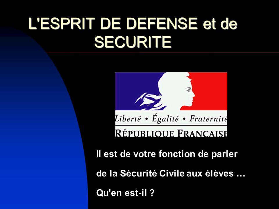 L ESPRIT DE DEFENSE et de SECURITE Préfecture de la Région Centre et du Loiret Il est de votre fonction de parler de la Sécurité Civile aux élèves … Qu en est-il