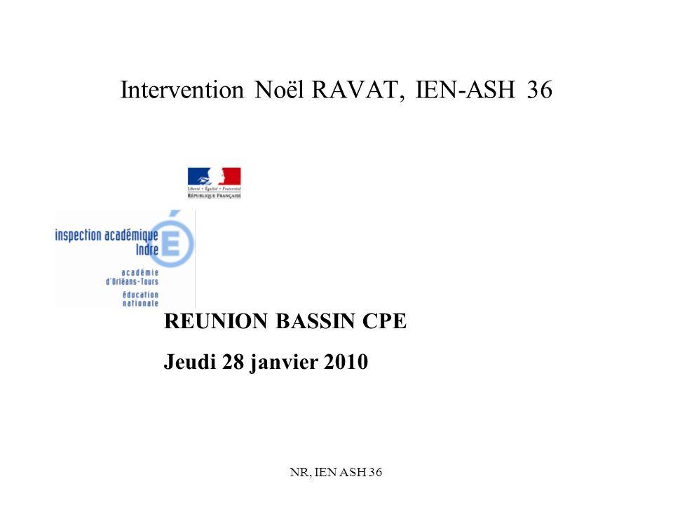 NR, IEN ASH 36 Intervention Noël RAVAT, IEN-ASH 36 REUNION BASSIN CPE Jeudi 28 janvier 2010