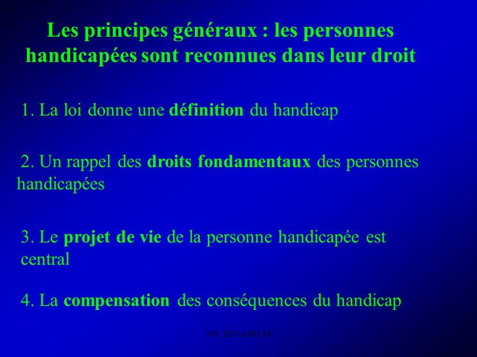 NR, IEN ASH 36 I.1 / La loi donne une définition du handicap Art.L114 (code de laction sociale et de la famille) Art.