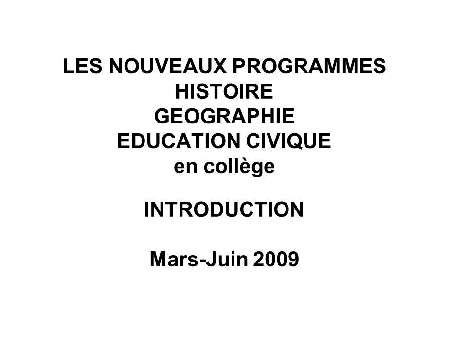 LES NOUVEAUX PROGRAMMES HISTOIRE GEOGRAPHIE EDUCATION CIVIQUE en collège INTRODUCTION Mars-Juin 2009