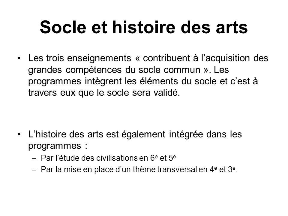 Socle et histoire des arts Les trois enseignements « contribuent à lacquisition des grandes compétences du socle commun ». Les programmes intègrent le