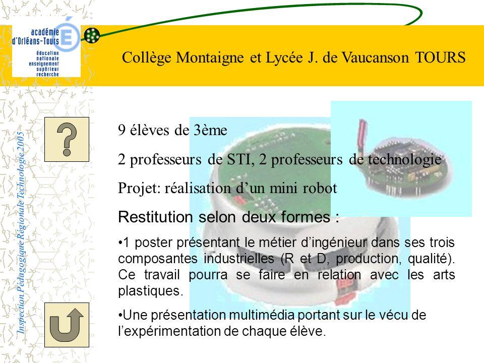 Collège Montaigne et Lycée J. de Vaucanson TOURS Inspection Pédagogique Régionale Technologie 2005 9 élèves de 3ème 2 professeurs de STI, 2 professeur