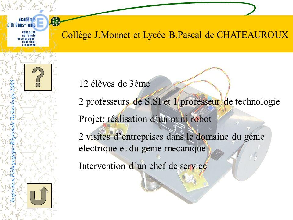 Collège J.Monnet et Lycée B.Pascal de CHATEAUROUX Inspection Pédagogique Régionale Technologie 2005 12 élèves de 3ème 2 professeurs de S.SI et 1 profe