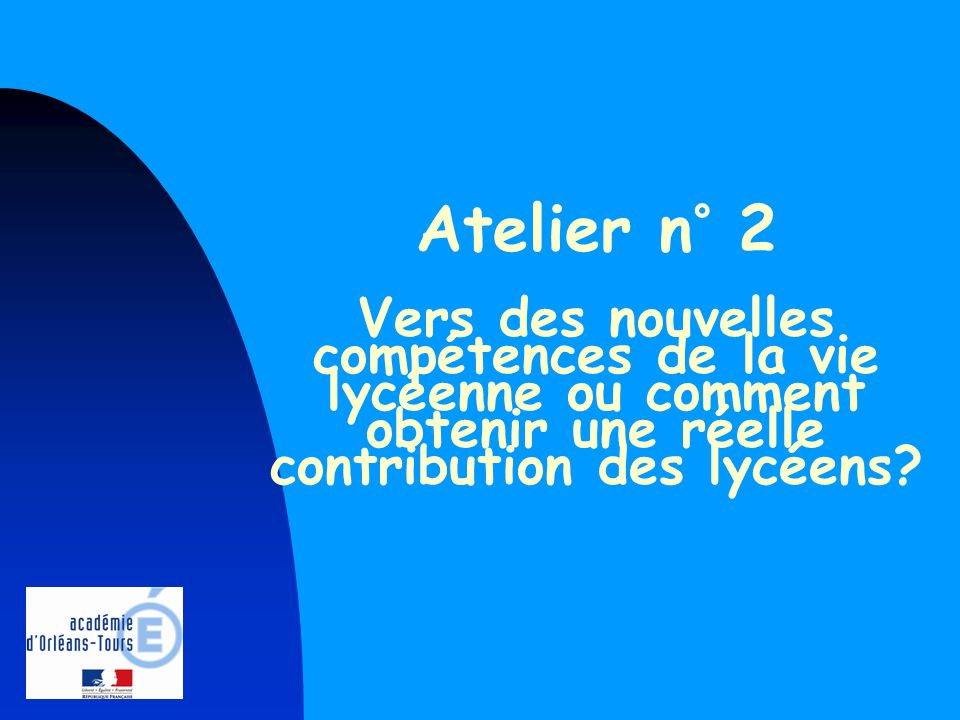 Atelier n° 2 Vers des nouvelles compétences de la vie lycéenne ou comment obtenir une réelle contribution des lycéens?