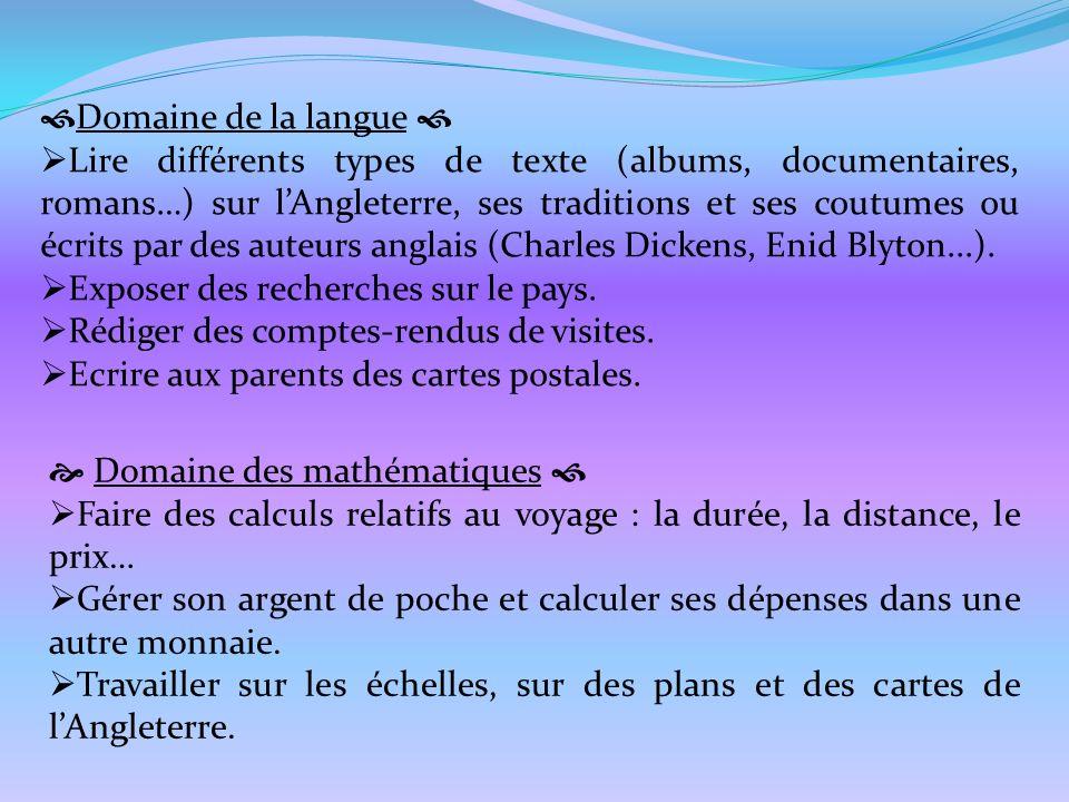 Domaine de la langue Lire différents types de texte (albums, documentaires, romans…) sur lAngleterre, ses traditions et ses coutumes ou écrits par des