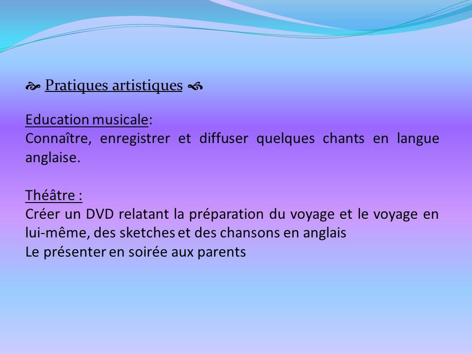 Pratiques artistiques Education musicale: Connaître, enregistrer et diffuser quelques chants en langue anglaise. Théâtre : Créer un DVD relatant la pr