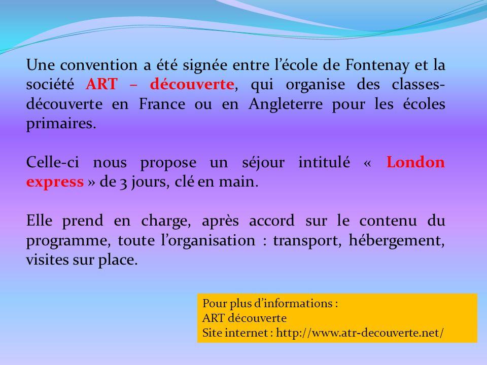 Une convention a été signée entre lécole de Fontenay et la société ART – découverte, qui organise des classes- découverte en France ou en Angleterre p