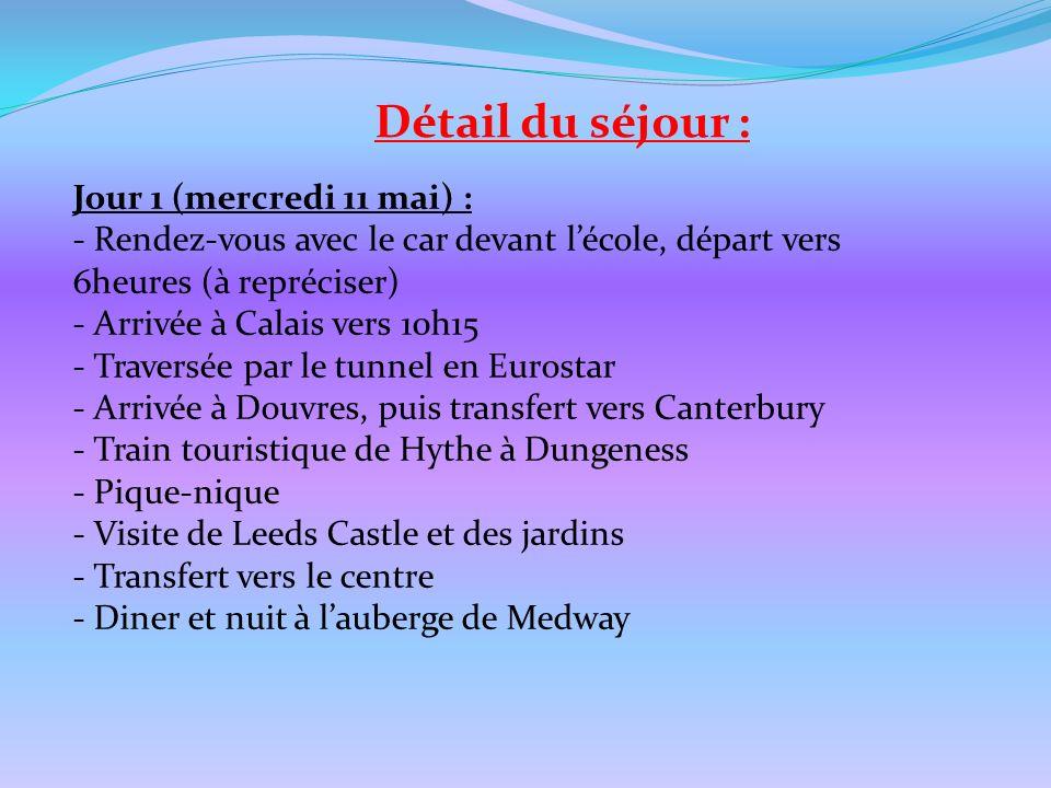 Détail du séjour : Jour 1 (mercredi 11 mai) : - Rendez-vous avec le car devant lécole, départ vers 6heures (à repréciser) - Arrivée à Calais vers 10h1