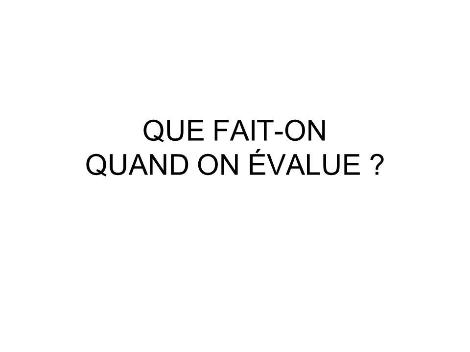 QUE FAIT-ON QUAND ON ÉVALUE ?