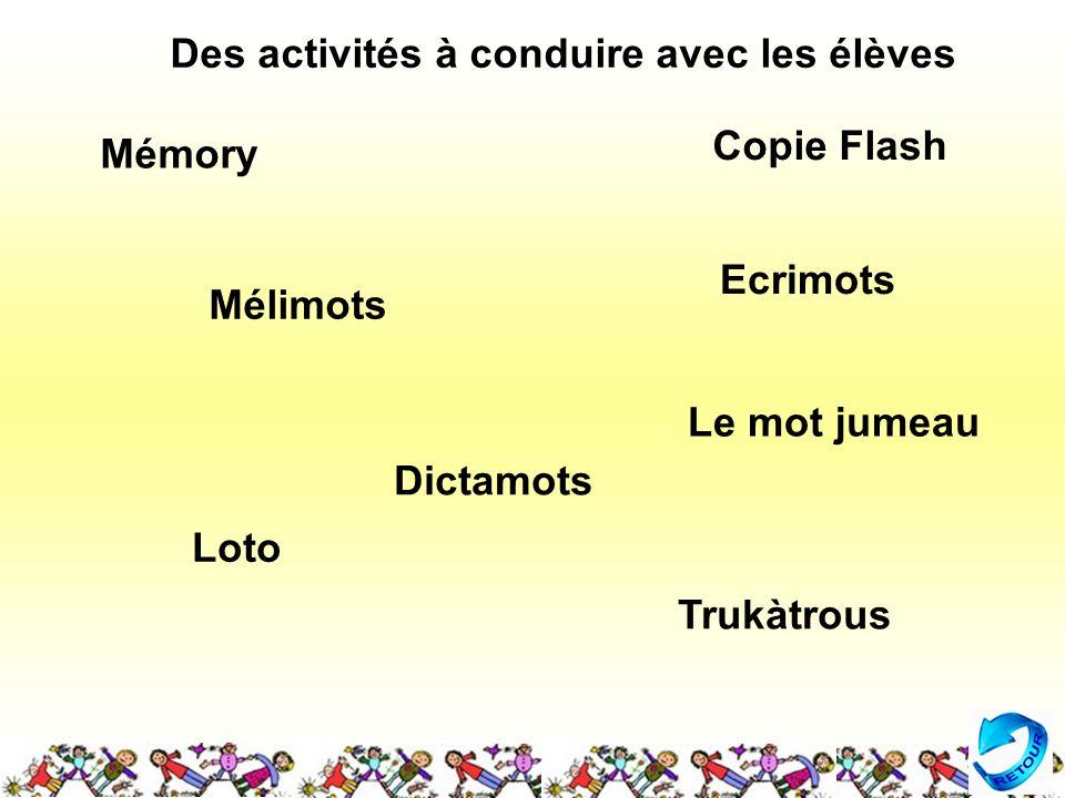 Mémory Copie Flash Le mot jumeau Loto Trukàtrous Mélimots Ecrimots Dictamots Des activités à conduire avec les élèves