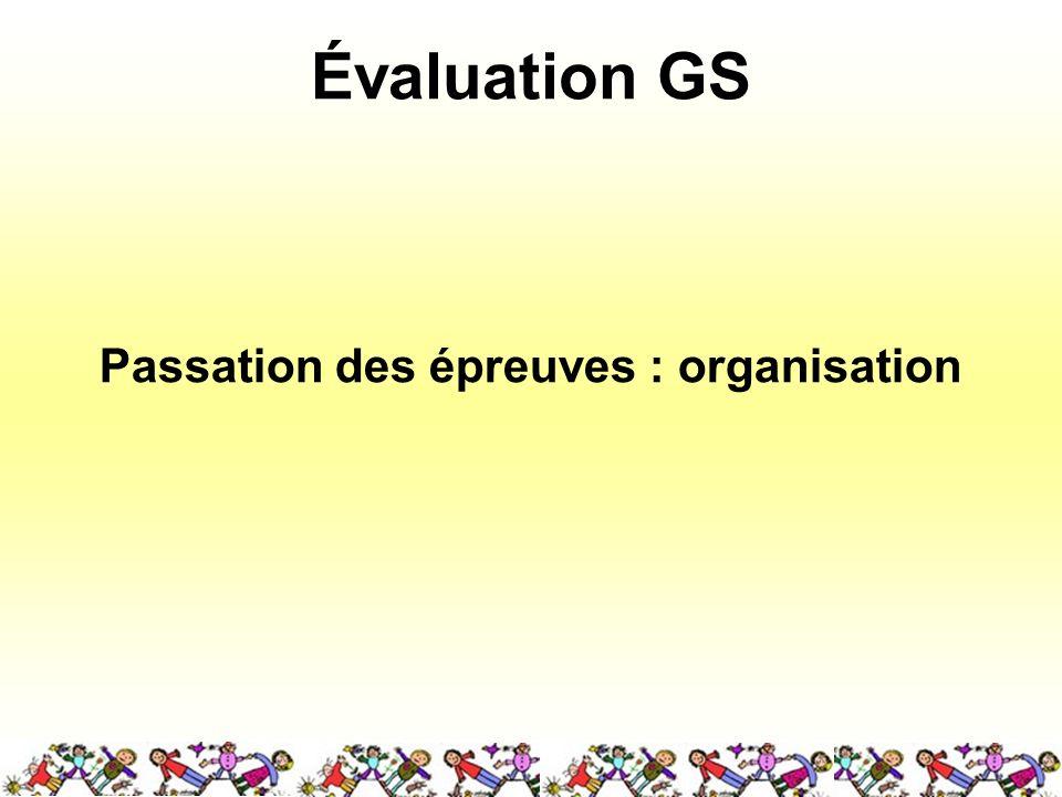 Évaluation GS Passation des épreuves : organisation