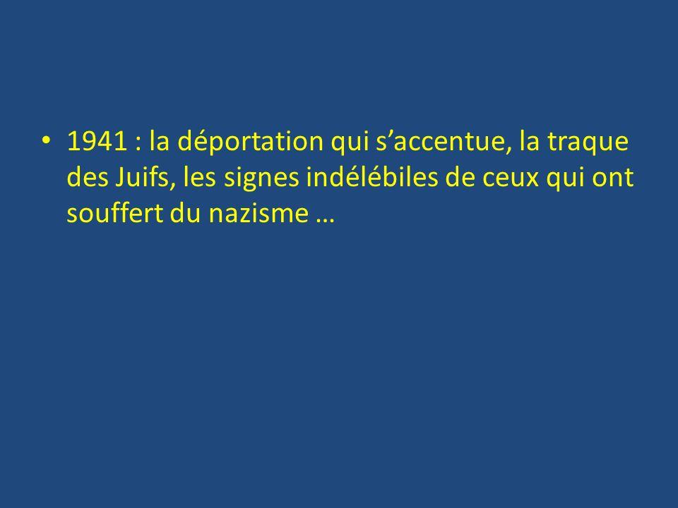 1941 : la déportation qui saccentue, la traque des Juifs, les signes indélébiles de ceux qui ont souffert du nazisme …