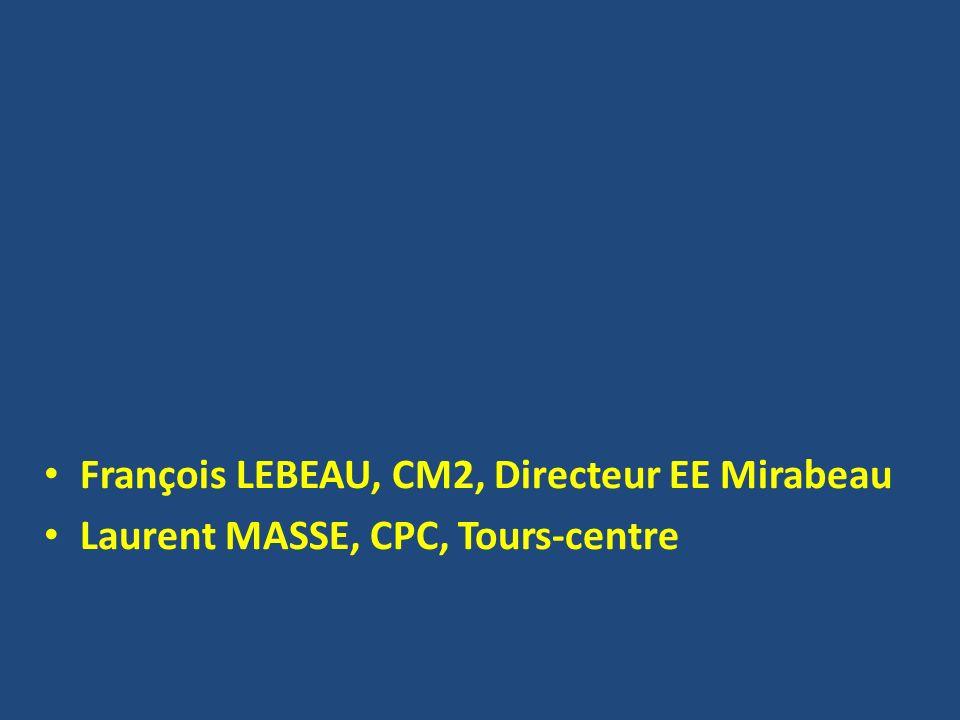 François LEBEAU, CM2, Directeur EE Mirabeau Laurent MASSE, CPC, Tours-centre